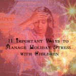 11 Important Ways to Manage Holiday Stress with Children